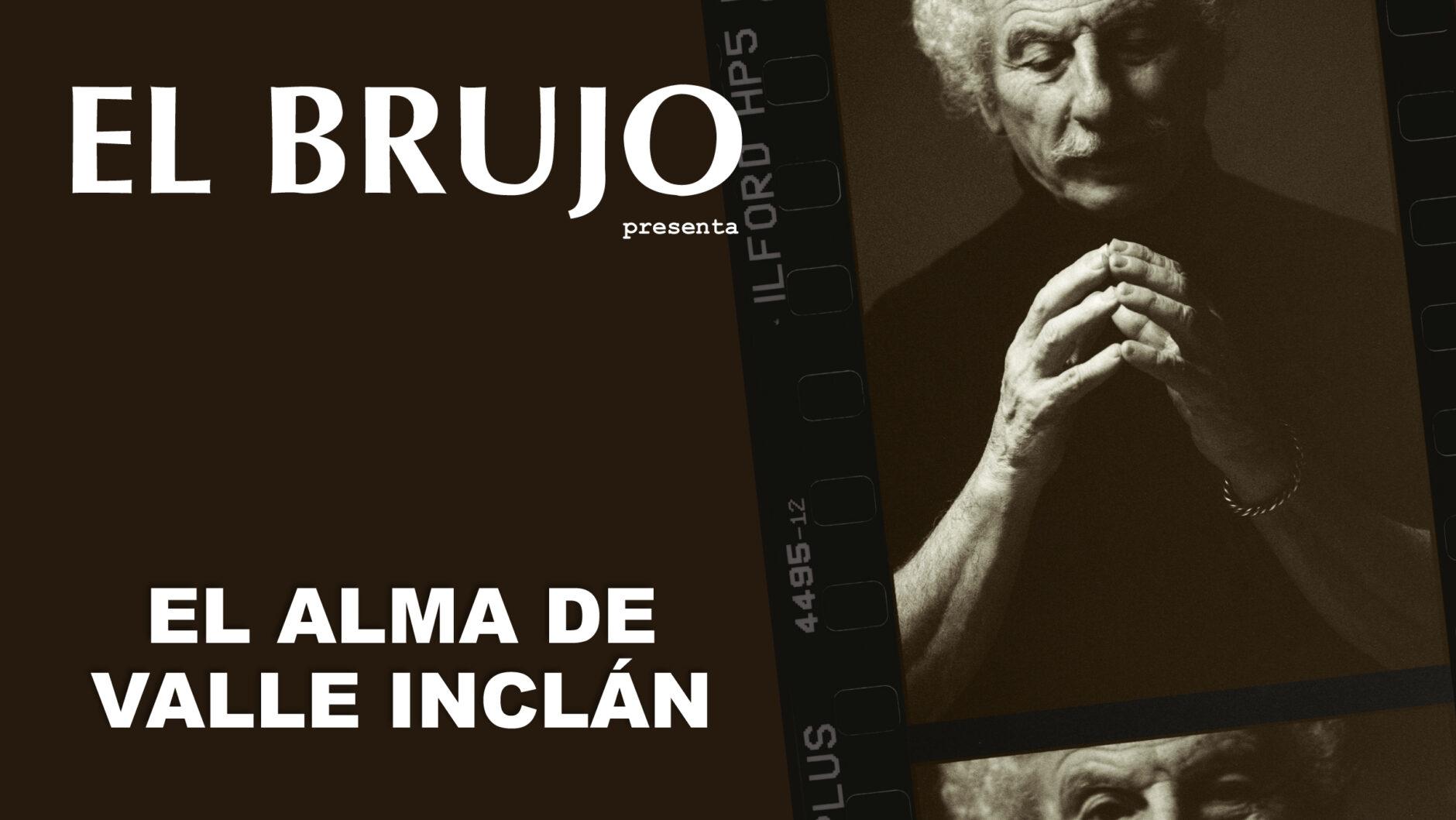 EL BRUJO – EL ALMA DE VALLE INCLÁN 1